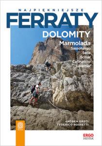 Najpiękniejsze ferraty - Dolomity - Marmolada Sassolungo Sella Sciliar Catinaccio Latemar